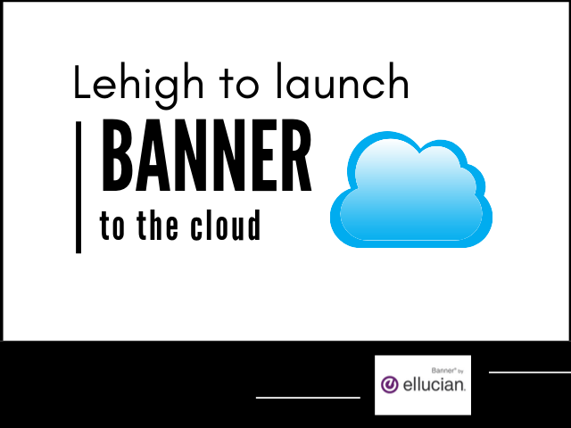 Lehigh University to launch Banner to the cloud and Ellucian Banner image
