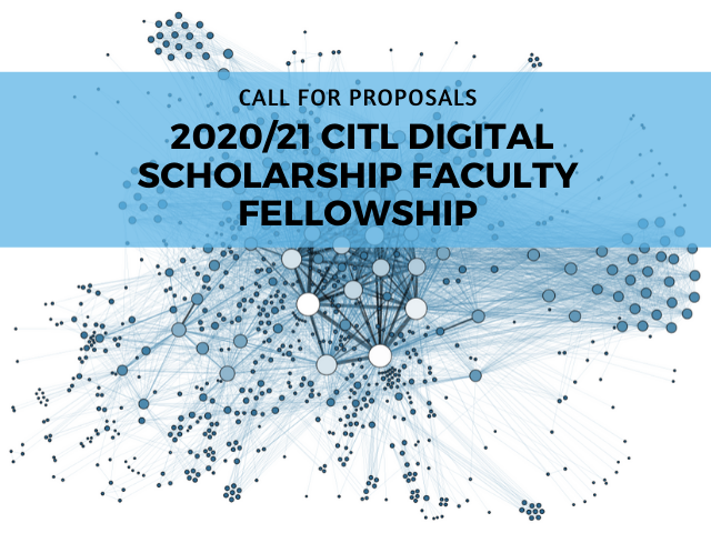Call for proposals: CITL Digital Scholarship Faculty Fellowship 2020/21