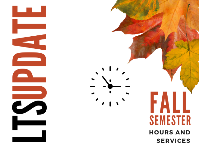 LTS Update Fall Semester hours and services with fall leaves and a clock