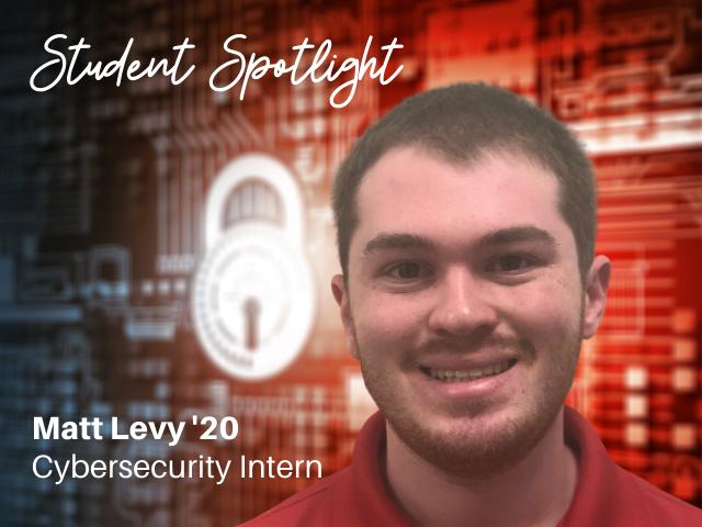 Student Spotlight on Matt Levy '20 Cybersecurity Intern Lehigh University