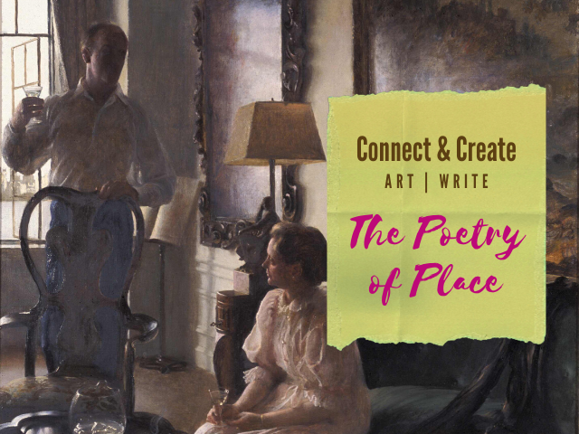 Connect & Create: Art | Write: The Poetry of Place