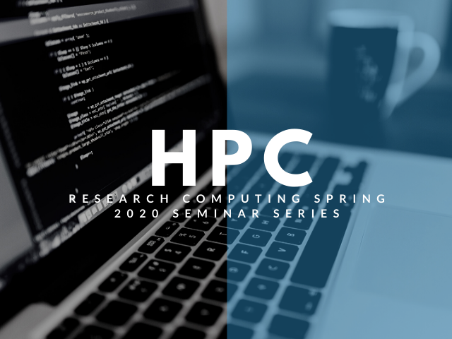 HPC Research Computing Spring 2020 Seminar Series