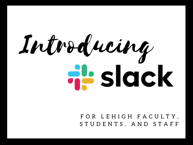 Slack for Lehigh faculty, students, and staff