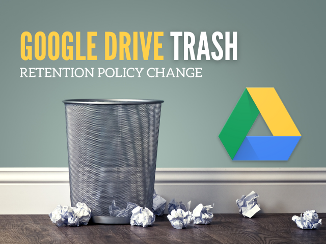 trash can and crumpled paper with text Google Drive Trash retention policy change