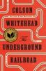Colson Whitehead Unnderground Railroad book cover